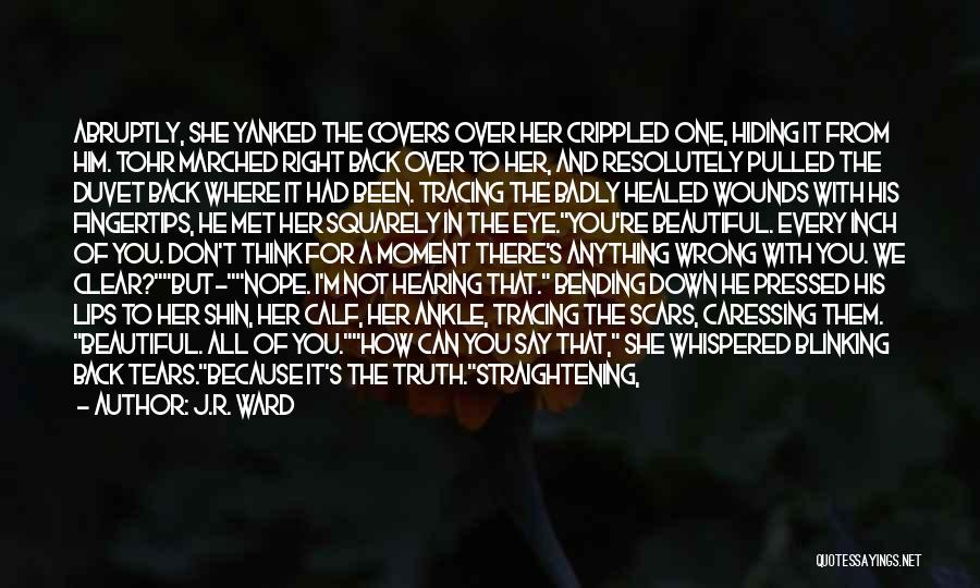 Healed Wounds Quotes By J.R. Ward