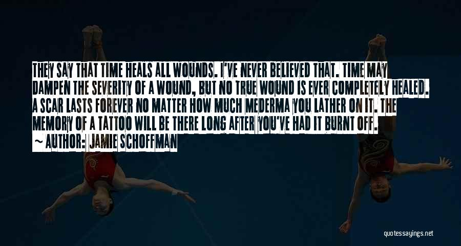 Healed Wounds Quotes By Jamie Schoffman