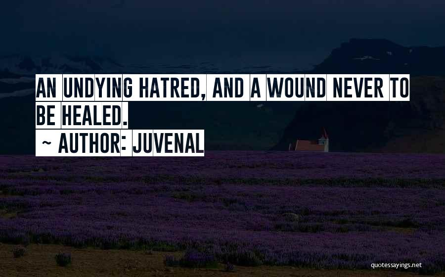 Healed Wounds Quotes By Juvenal