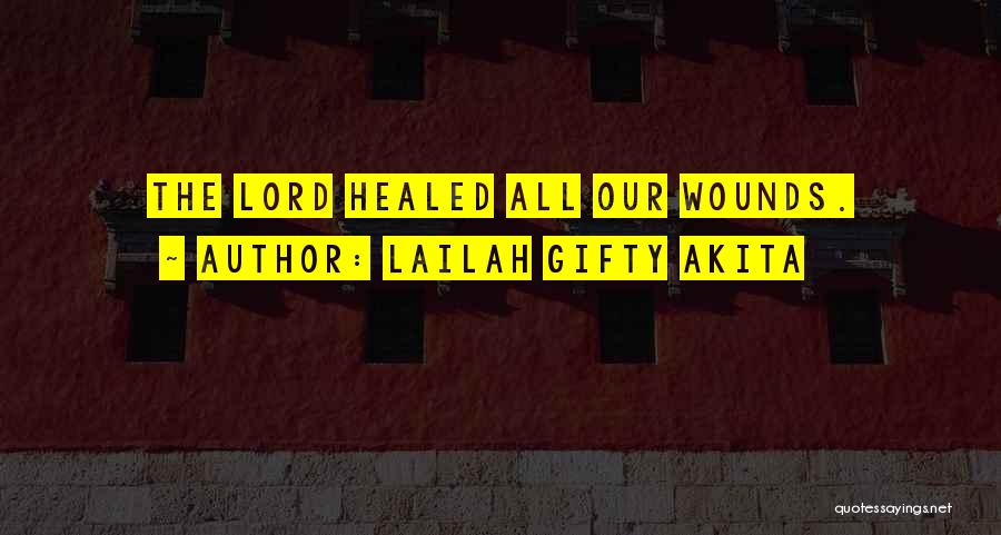 Healed Wounds Quotes By Lailah Gifty Akita