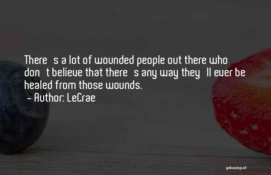 Healed Wounds Quotes By LeCrae
