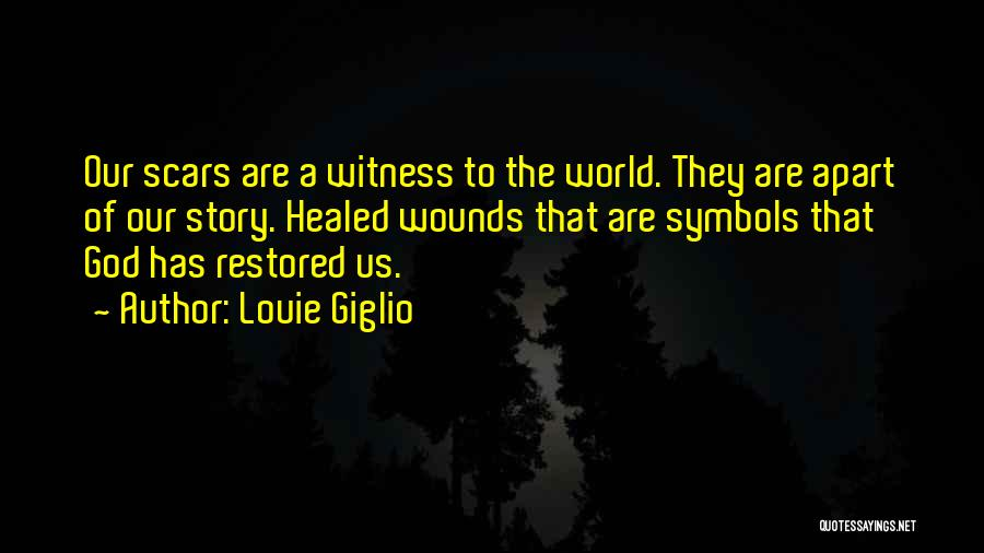 Healed Wounds Quotes By Louie Giglio