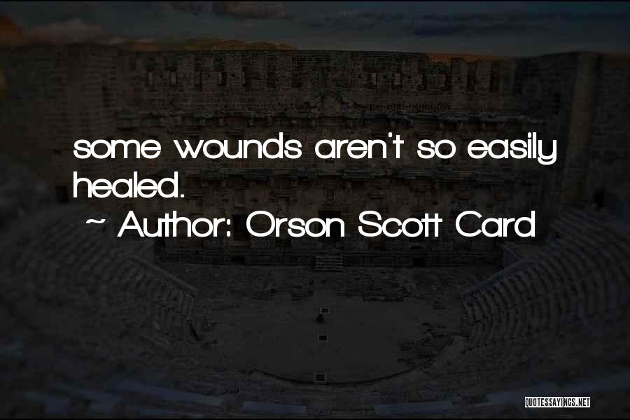 Healed Wounds Quotes By Orson Scott Card