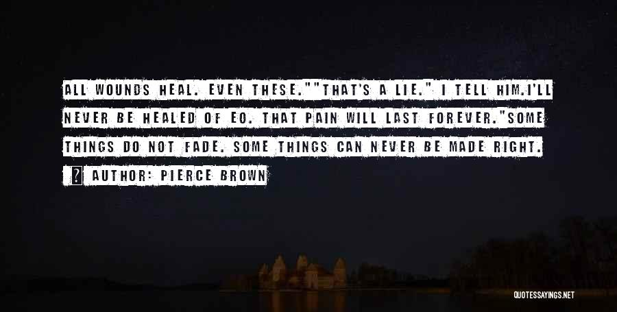 Healed Wounds Quotes By Pierce Brown