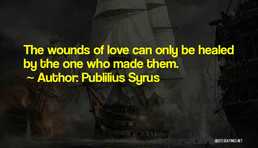 Healed Wounds Quotes By Publilius Syrus