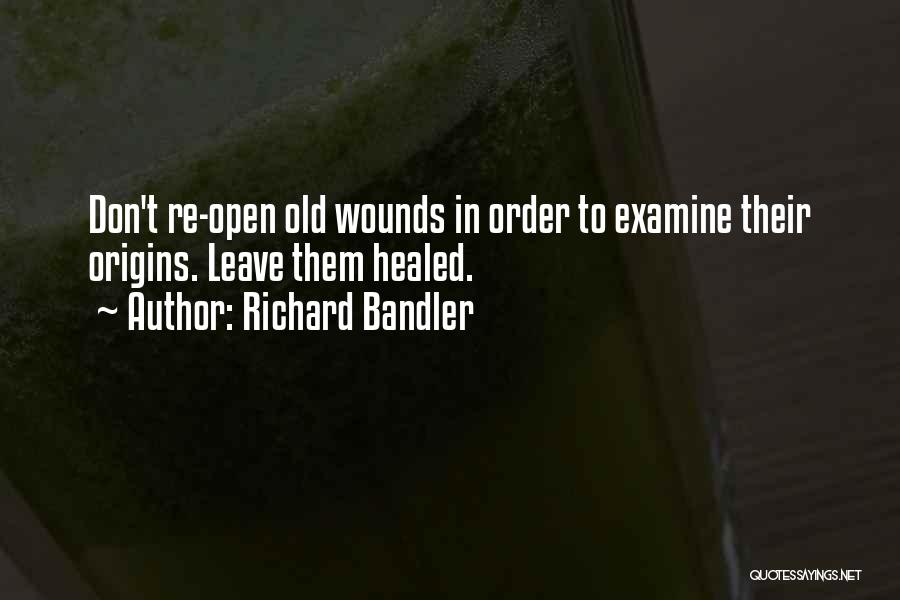 Healed Wounds Quotes By Richard Bandler