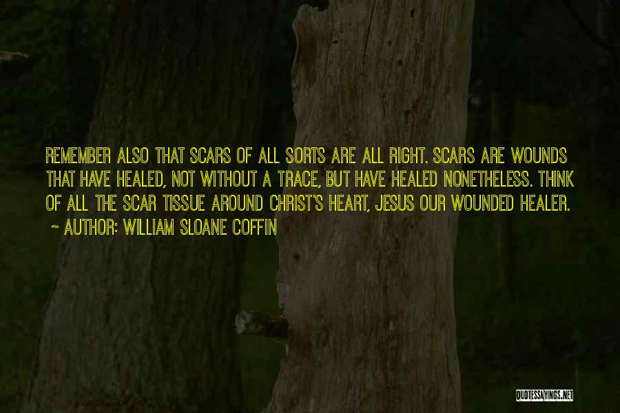 Healed Wounds Quotes By William Sloane Coffin