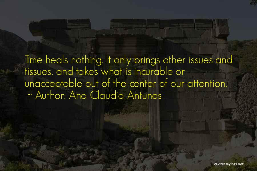 Healing Takes Time Quotes By Ana Claudia Antunes