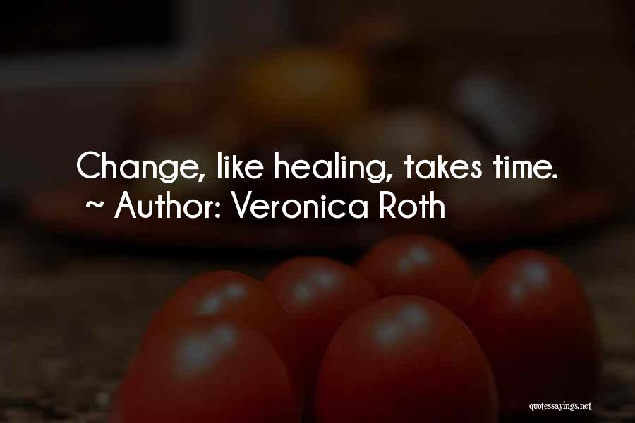 Healing Takes Time Quotes By Veronica Roth