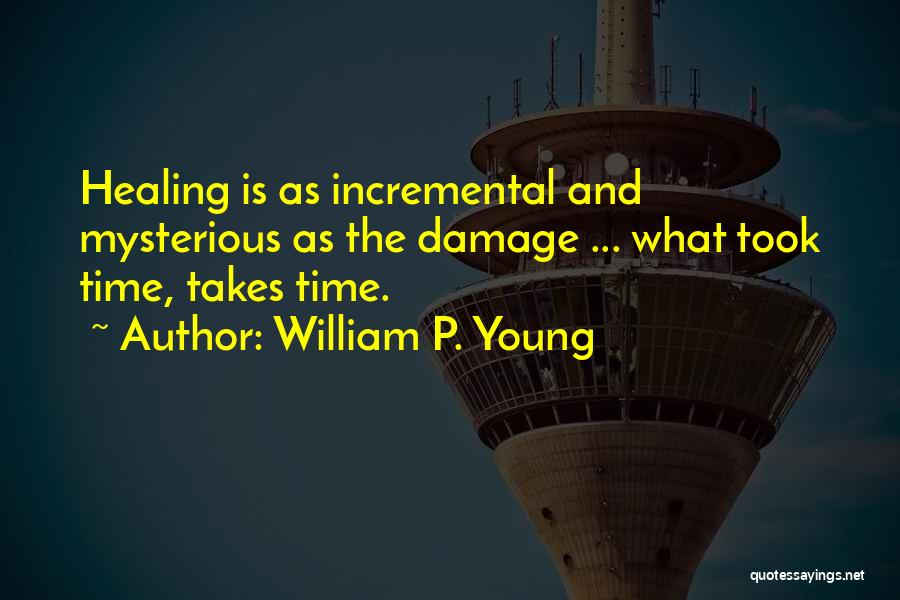Healing Takes Time Quotes By William P. Young