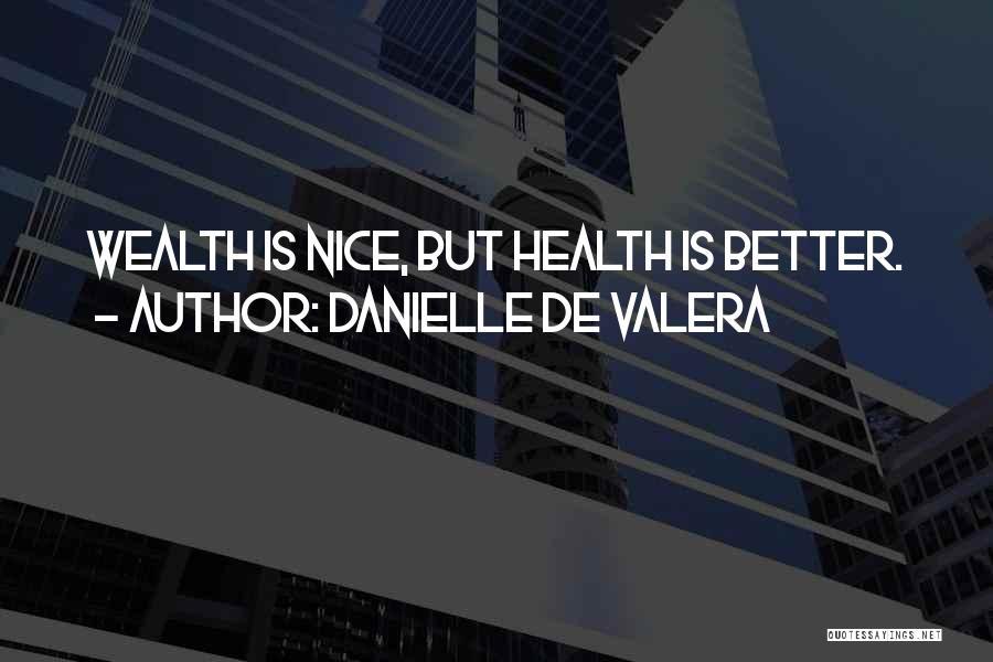 Health Vs Wealth Quotes By Danielle De Valera
