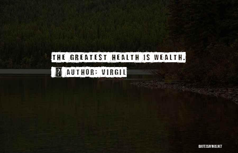 Health Vs Wealth Quotes By Virgil