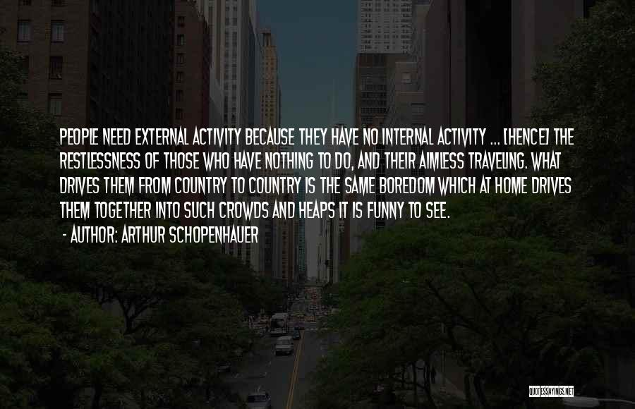 Heaps Funny Quotes By Arthur Schopenhauer