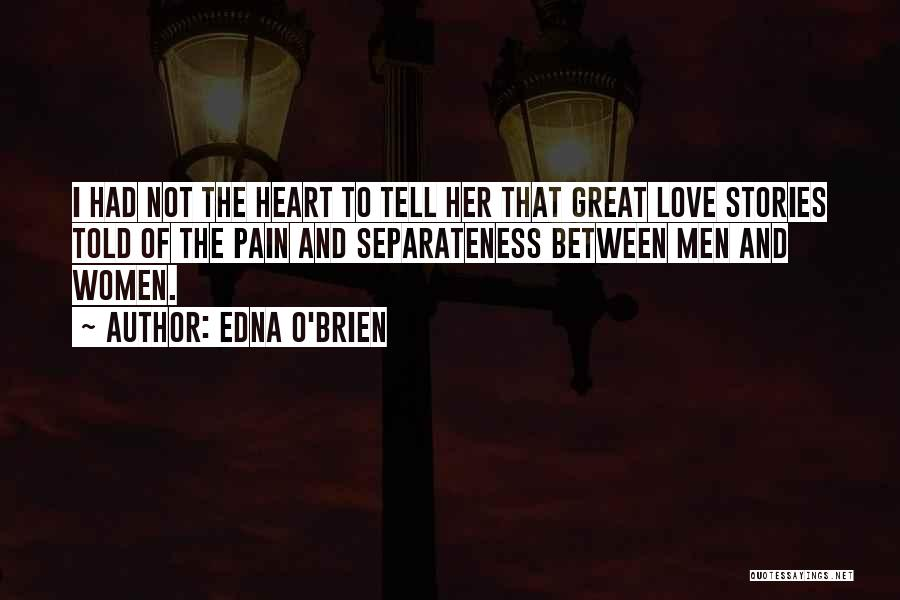 Heart And Love Quotes By Edna O'Brien
