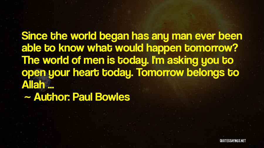 Heart Belongs Quotes By Paul Bowles