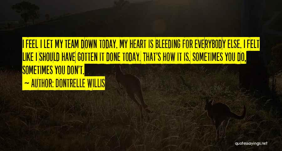 Heart Is Bleeding Quotes By Dontrelle Willis