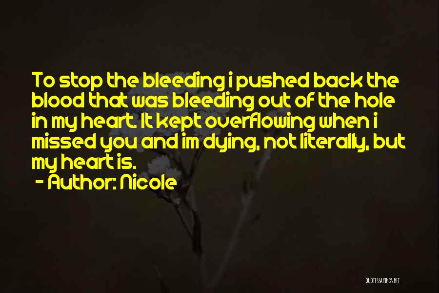 Heart Is Bleeding Quotes By Nicole