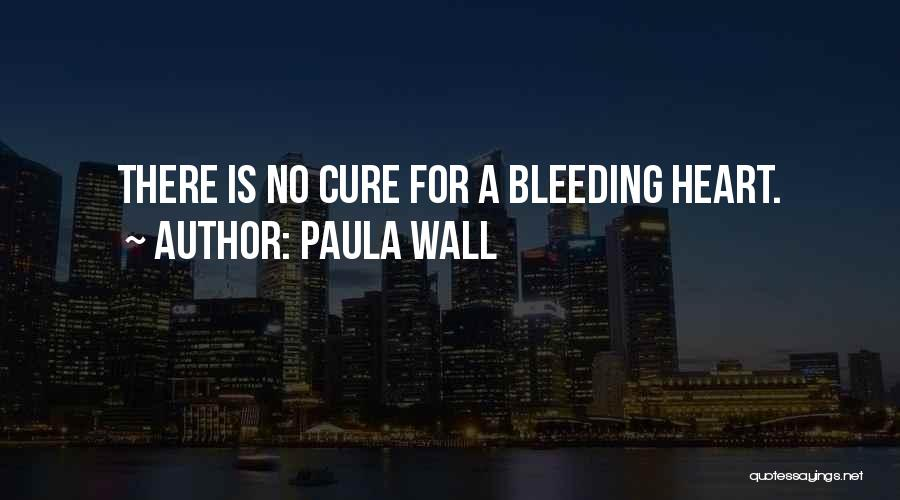 Heart Is Bleeding Quotes By Paula Wall
