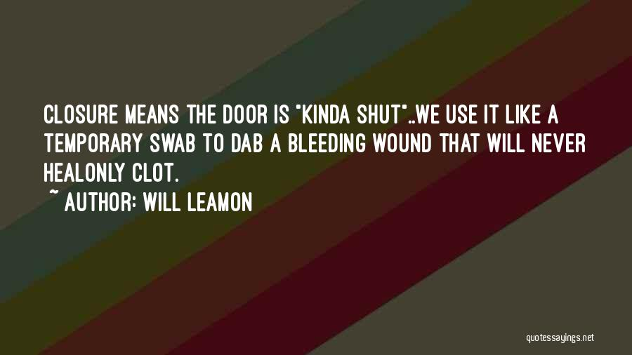 Heart Is Bleeding Quotes By Will Leamon