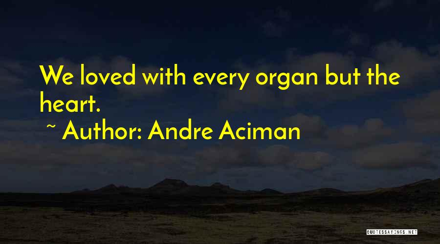 Heart Organ Quotes By Andre Aciman
