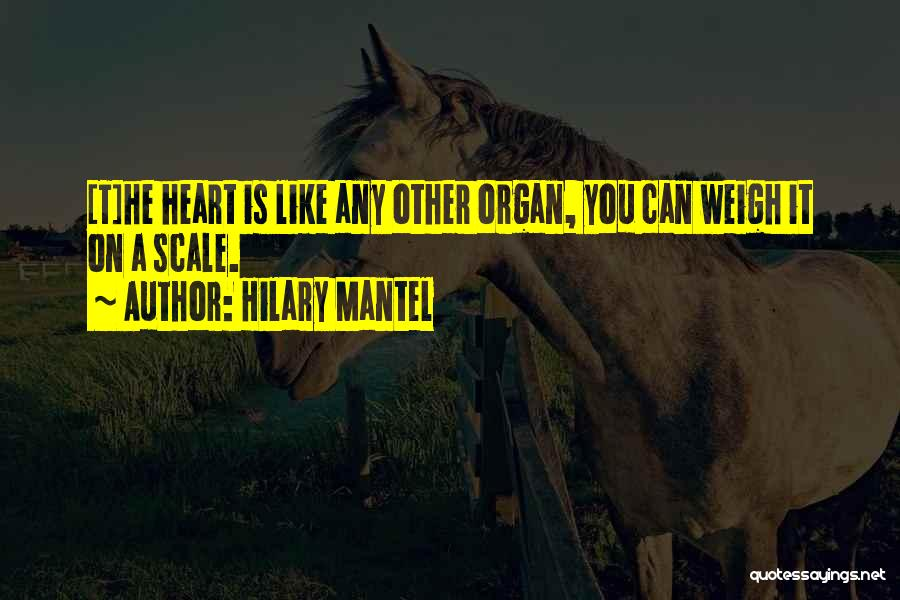 Heart Organ Quotes By Hilary Mantel