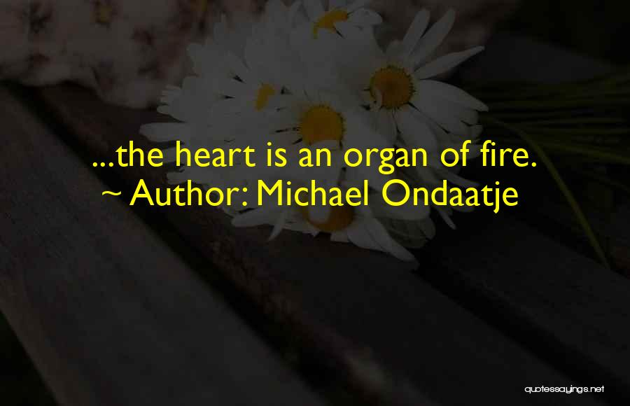 Heart Organ Quotes By Michael Ondaatje