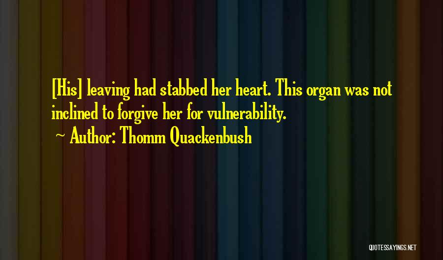 Heart Organ Quotes By Thomm Quackenbush