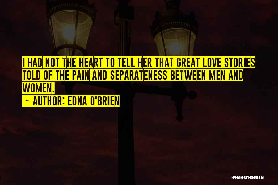 Heart Pain Quotes By Edna O'Brien