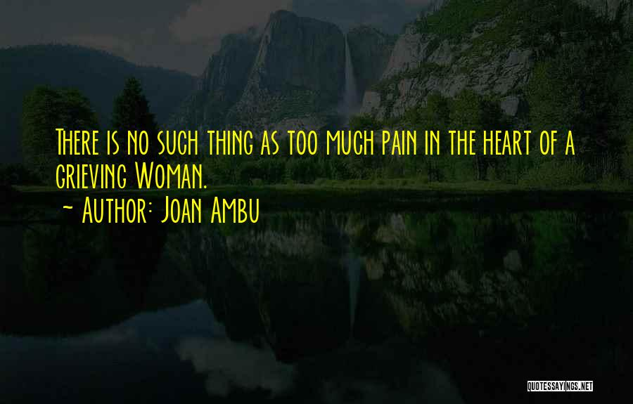 Heart Pain Quotes By Joan Ambu