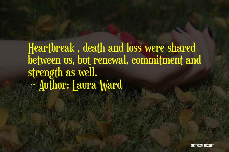 Heartbreak And Death Quotes By Laura Ward
