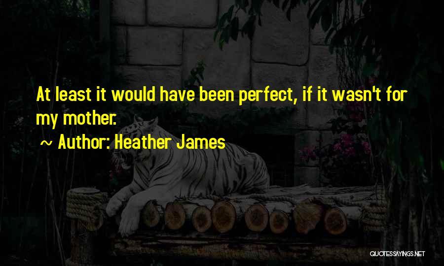 Heather James Quotes 1851482