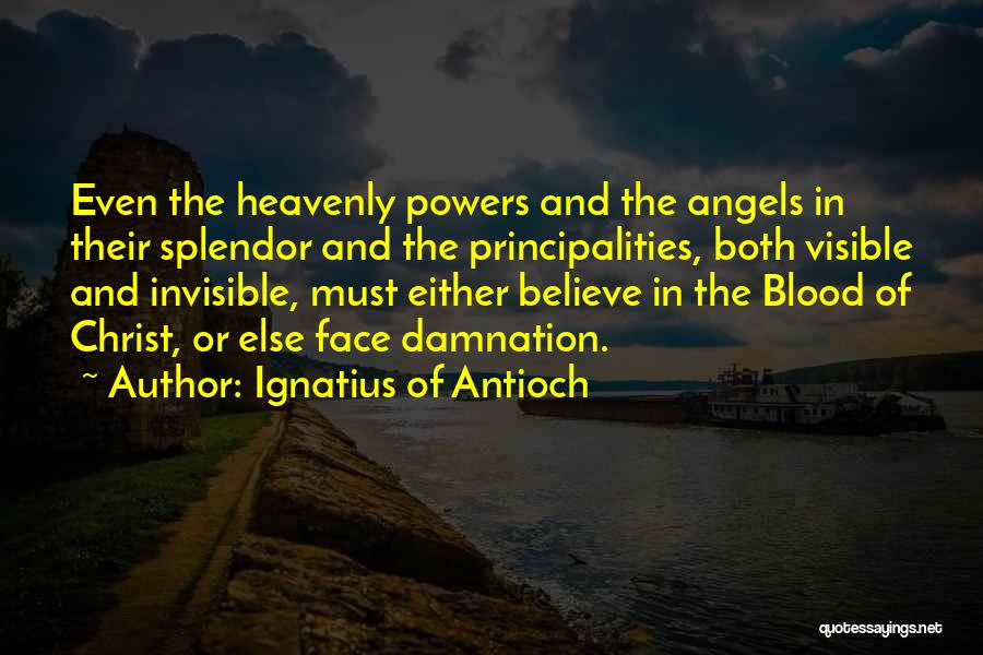 Heavenly Angels Quotes By Ignatius Of Antioch