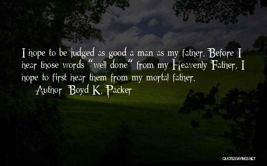 Heavenly Words Quotes By Boyd K. Packer