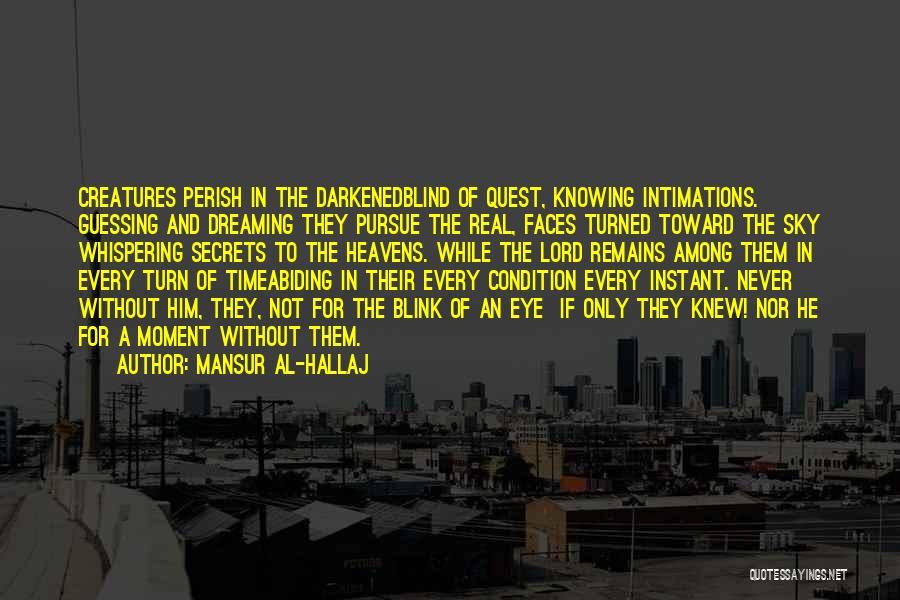 Heavens For Real Quotes By Mansur Al-Hallaj