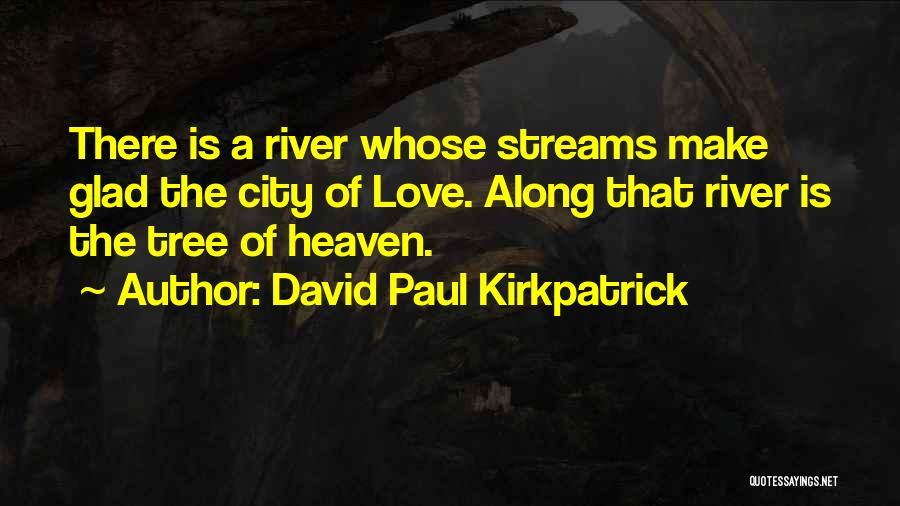 Heaven's Tree Quotes By David Paul Kirkpatrick