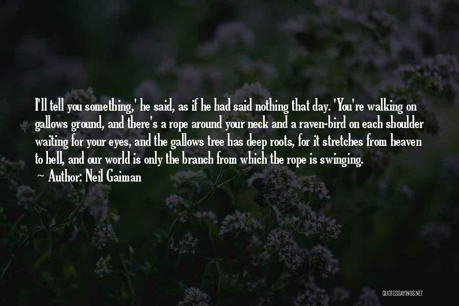 Heaven's Tree Quotes By Neil Gaiman