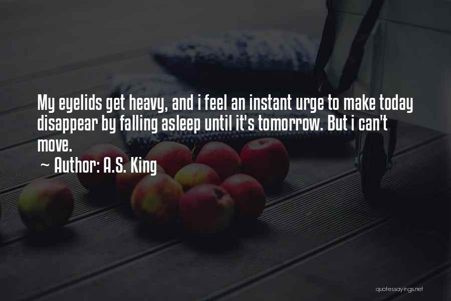 Heavy Eyelids Quotes By A.S. King