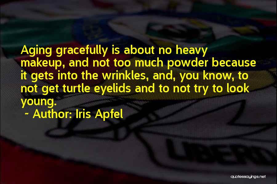 Heavy Eyelids Quotes By Iris Apfel