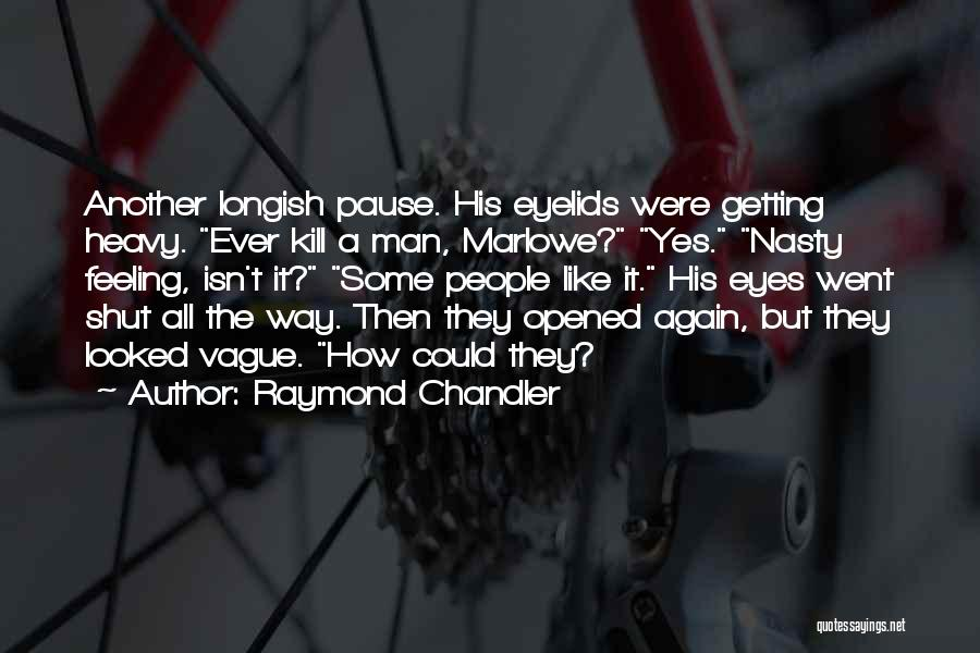 Heavy Eyelids Quotes By Raymond Chandler