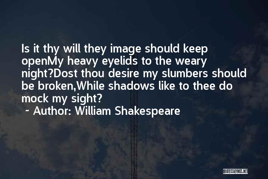 Heavy Eyelids Quotes By William Shakespeare