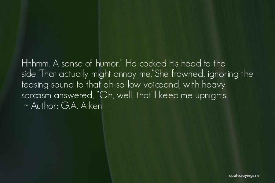 Heavy Head Quotes By G.A. Aiken
