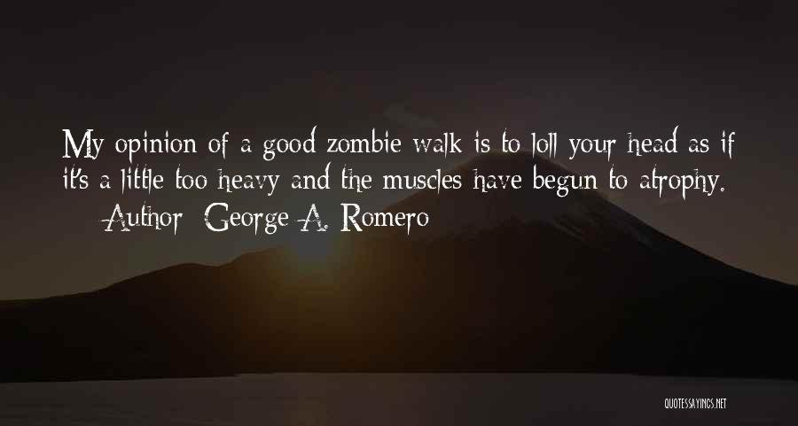 Heavy Head Quotes By George A. Romero