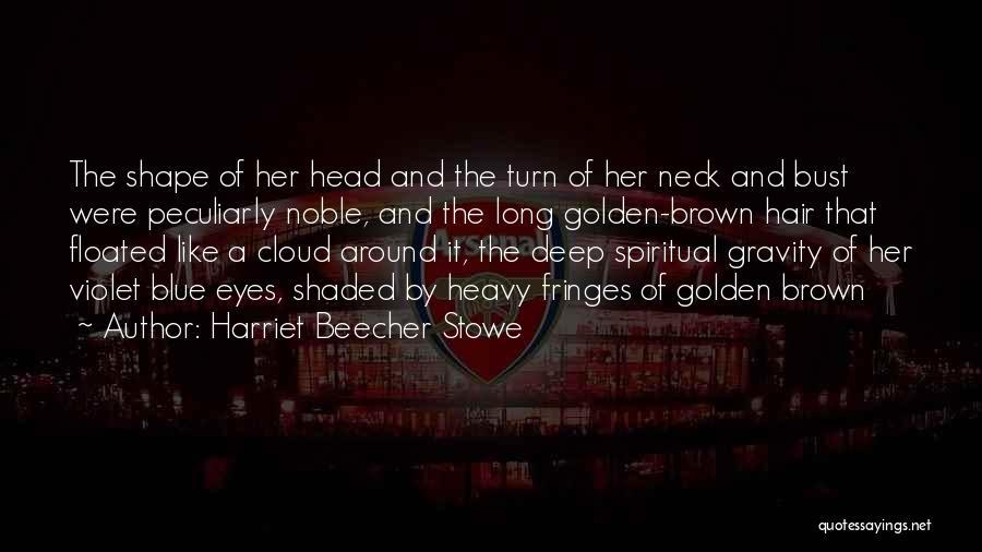 Heavy Head Quotes By Harriet Beecher Stowe