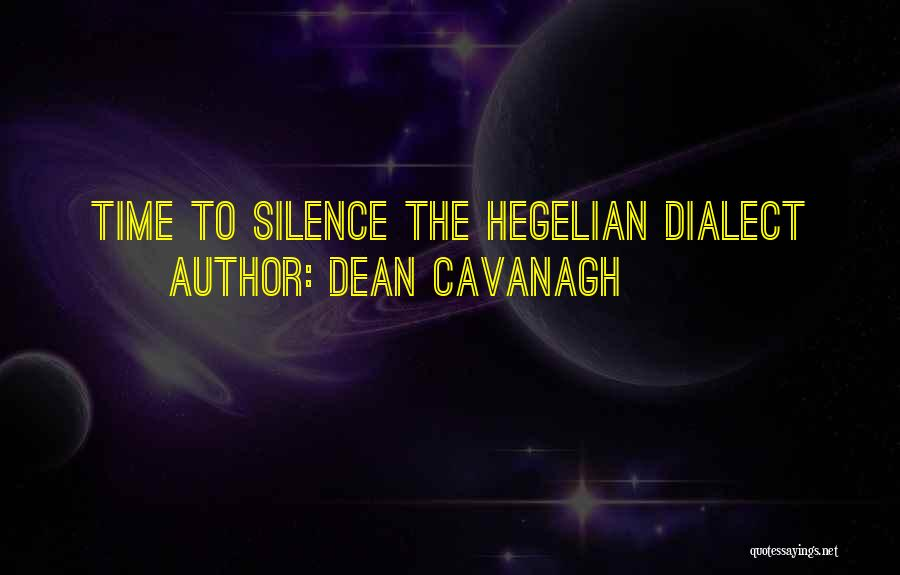 Hegelian Dialectic Quotes By Dean Cavanagh