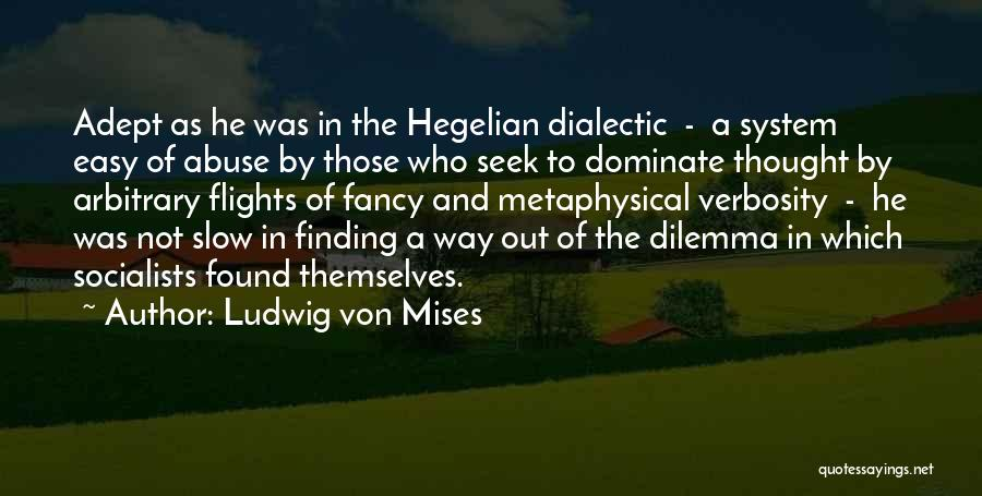 Hegelian Dialectic Quotes By Ludwig Von Mises
