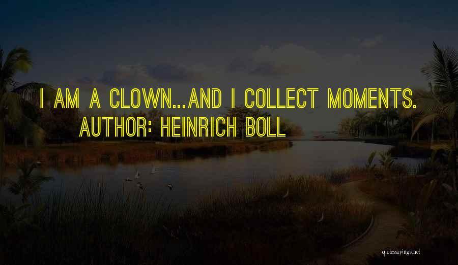 Heinrich Boll Clown Quotes By Heinrich Boll