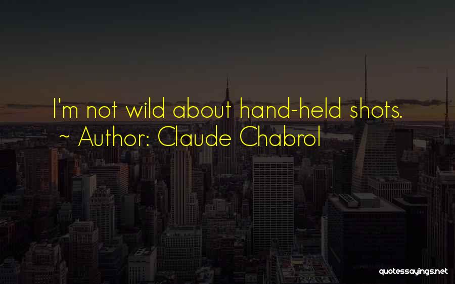 Held Quotes By Claude Chabrol