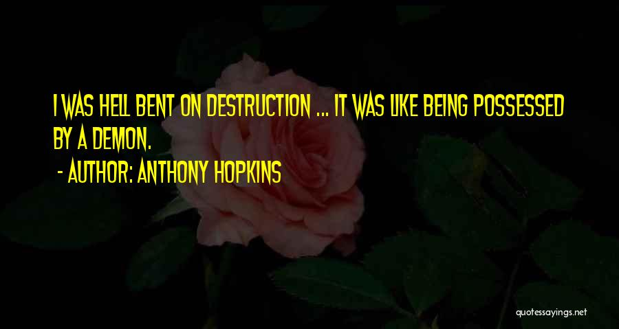 Hell Bent Quotes By Anthony Hopkins