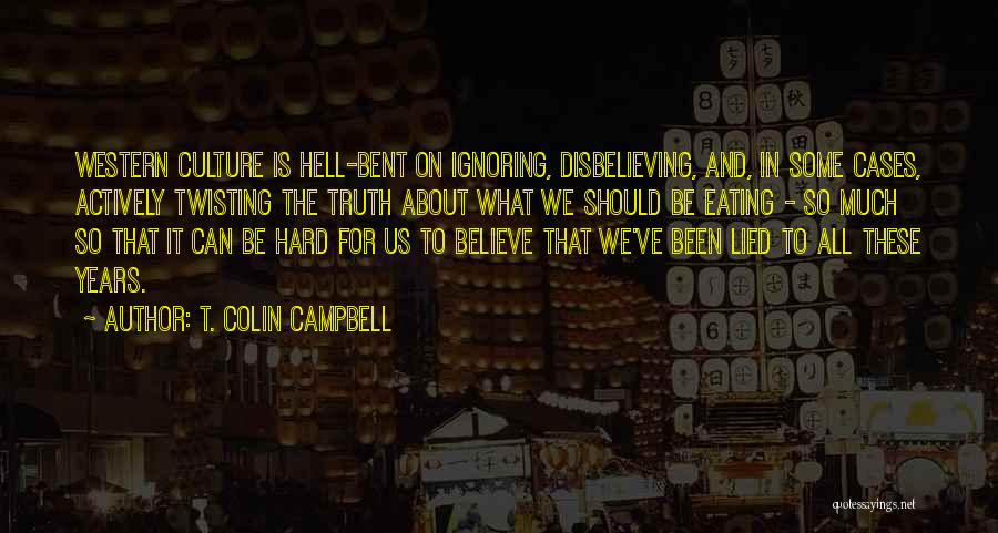 Hell Bent Quotes By T. Colin Campbell