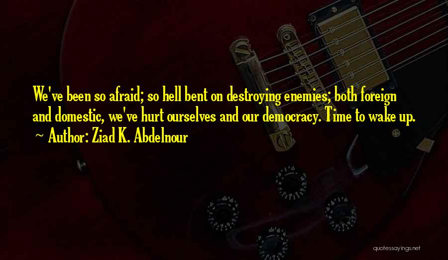 Hell Bent Quotes By Ziad K. Abdelnour